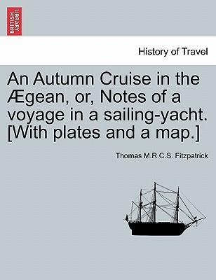 An Autumn Cruise in the Aegean, Or, Notes of a Voyage in a Sailing-Yacht. [With Plates and a Map.]