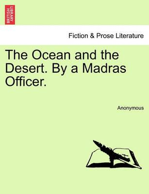 The Ocean and the Desert. by a Madras Officer.