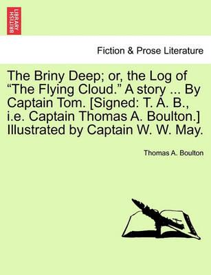 The Briny Deep; Or, the Log of the Flying Cloud. a Story ... by Captain Tom. [Signed
