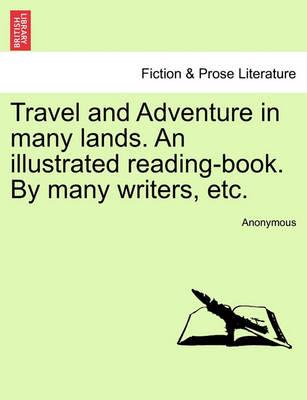 Travel and Adventure in Many Lands. an Illustrated Reading-Book. by Many Writers, Etc.