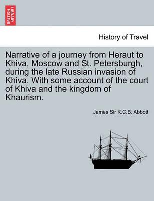 Narrative of a Journey from Heraut to Khiva, Moscow and St. Petersburgh, During the Late Russian Invasion of Khiva. with Some Account of the Court of Khiva and the Kingdom of Khaurism. Vol. II, Third Edition
