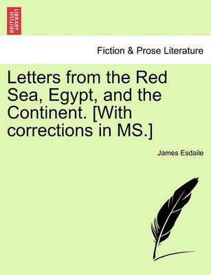 Letters from the Red Sea, Egypt, and the Continent. [With Corrections in MS.]