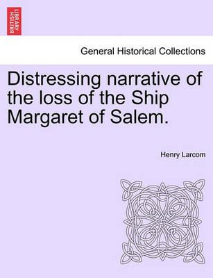 Distressing Narrative of the Loss of the Ship Margaret of Salem.