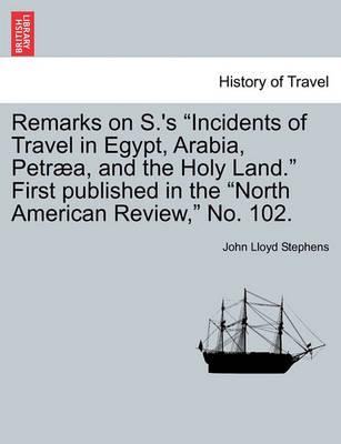"Remarks on S.'s ""Incidents of Travel in Egypt, Arabia, Petraea, and the Holy Land."" First Published in the ""North American Review,"" No. 102."