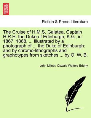 The Cruise of H.M.S. Galatea, Captain H.R.H. the Duke of Edinburgh, K.G., in 1867, 1868. ... Illustrated by a Photograph of ... the Duke of Edinburgh
