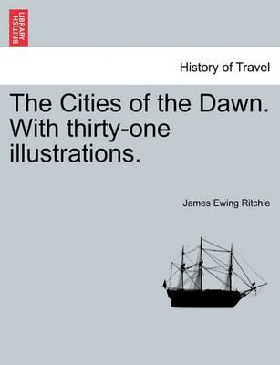 The Cities of the Dawn. with Thirty-One Illustrations.