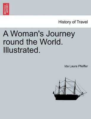 A Woman's Journey Round the World. Illustrated.