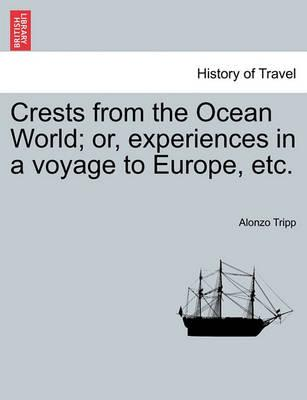 Crests from the Ocean World; Or, Experiences in a Voyage to Europe, Etc.