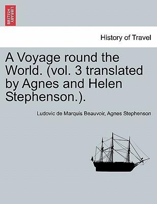 A Voyage Round the World. (Vol. 3 Translated by Agnes and Helen Stephenson.).