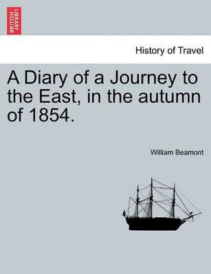 A Diary of a Journey to the East, in the Autumn of 1854.