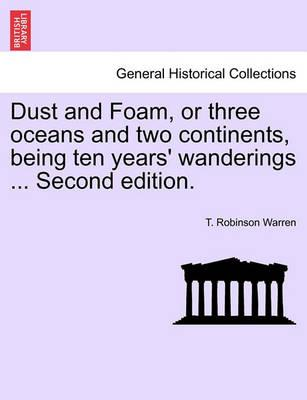 Dust and Foam, or Three Oceans and Two Continents, Being Ten Years' Wanderings ... Second Edition.