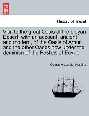 Visit to the Great Oasis of the Libyan Desert, with an Account, Ancient and Modern, of the Oasis of Amun and the Other Oases Now Under the Dominion of the Pashas of Egypt.