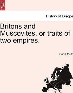 Britons and Muscovites, or Traits of Two Empires.