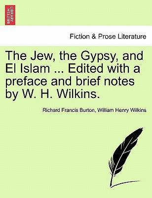 The Jew, the Gypsy, and El Islam ... Edited with a Preface and Brief Notes by W. H. Wilkins.