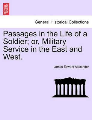 Passages in the Life of a Soldier; Or, Military Service in the East and West.