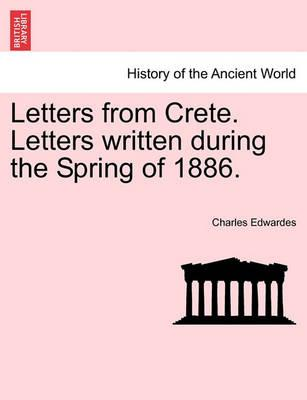 Letters from Crete. Letters Written During the Spring of 1886.