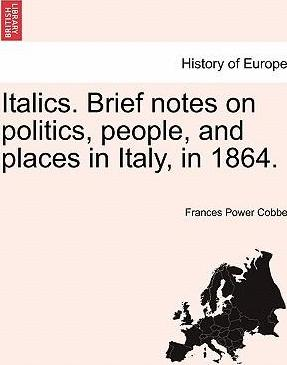 Italics. Brief Notes on Politics, People, and Places in Italy, in 1864.