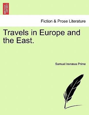 Travels in Europe and the East, Vol. I