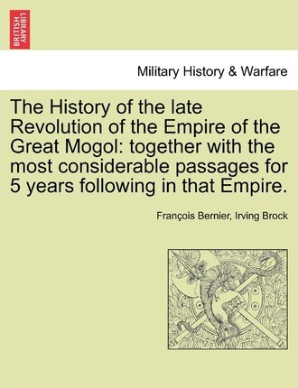 The History of the Late Revolution of the Empire of the Great Mogol