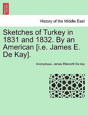 Sketches of Turkey in 1831 and 1832. by an American [I.E. James E. de Kay].