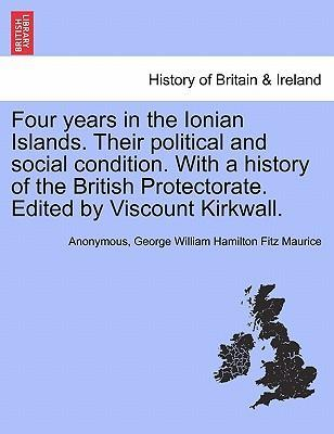Four Years in the Ionian Islands. Their Political and Social Condition. with a History of the British Protectorate. Edited by Viscount Kirkwall. Vol. II.