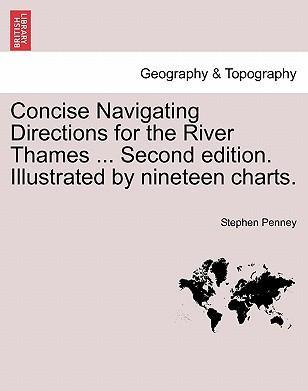 Concise Navigating Directions for the River Thames ... Second Edition. Illustrated by Nineteen Charts.