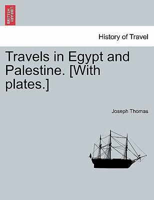 Travels in Egypt and Palestine. [With Plates.]