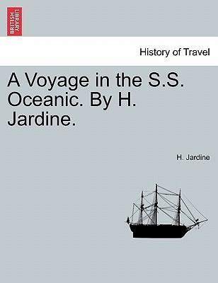 A Voyage in the S.S. Oceanic. by H. Jardine.