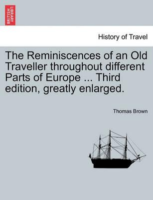 The Reminiscences of an Old Traveller Throughout Different Parts of Europe ... Third Edition, Greatly Enlarged.