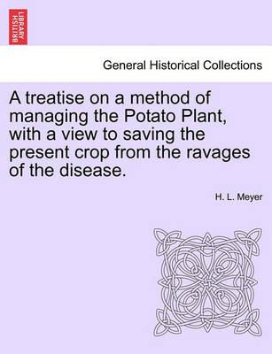 A Treatise on a Method of Managing the Potato Plant, with a View to Saving the Present Crop from the Ravages of the Disease.