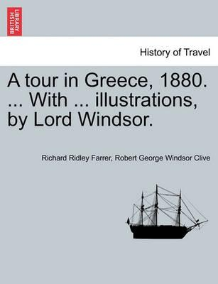 A Tour in Greece, 1880. ... with ... Illustrations, by Lord Windsor.