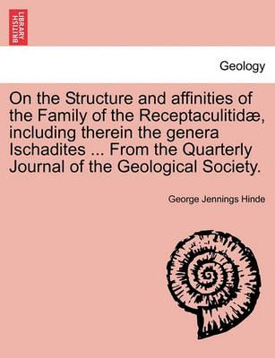 On the Structure and Affinities of the Family of the Receptaculitidae, Including Therein the Genera Ischadites ... from the Quarterly Journal of the Geological Society.