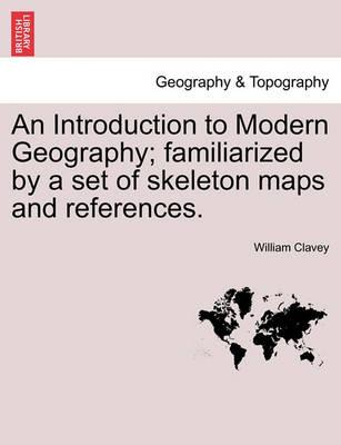 An Introduction to Modern Geography; Familiarized by a Set of Skeleton Maps and References.