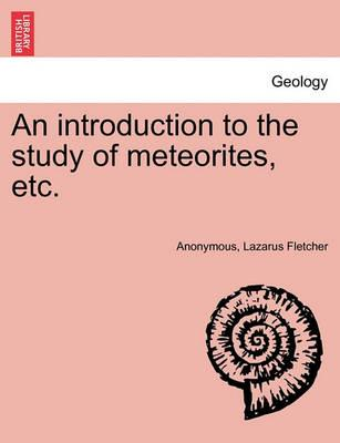 An Introduction to the Study of Meteorites, Etc.