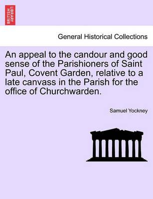 An Appeal to the Candour and Good Sense of the Parishioners of Saint Paul, Covent Garden, Relative to a Late Canvass in the Parish for the Office of Churchwarden.