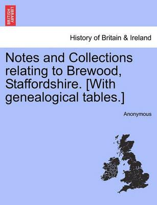 Notes and Collections Relating to Brewood, Staffordshire. [With Genealogical Tables.]