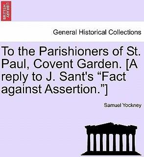 "To the Parishioners of St. Paul, Covent Garden. [A Reply to J. Sant's ""Fact Against Assertion.""]"
