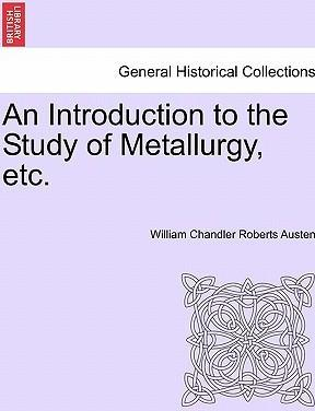 An Introduction to the Study of Metallurgy, Etc.