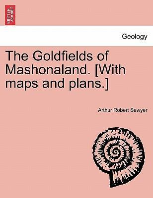 The Goldfields of Mashonaland. [With Maps and Plans.]