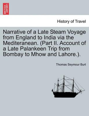 Narrative of a Late Steam Voyage from England to India Via the Mediteranean. (Part II. Account of a Late Palankeen Trip from Bombay to Mhow and Lahore.).
