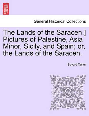 The Lands of the Saracen.] Pictures of Palestine, Asia Minor, Sicily, and Spain; Or, the Lands of the Saracen.