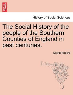 The Social History of the People of the Southern Counties of England in Past Centuries.
