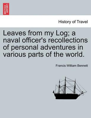 Leaves from My Log; A Naval Officer's Recollections of Personal Adventures in Various Parts of the World.