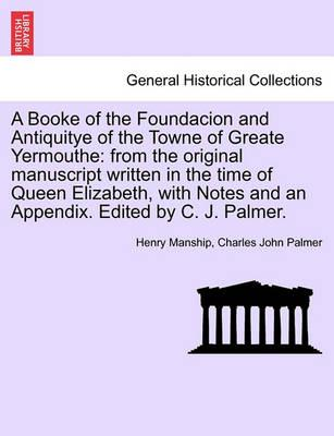 A Booke of the Foundacion and Antiquitye of the Towne of Greate Yermouthe