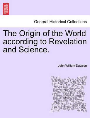The Origin of the World According to Revelation and Science.