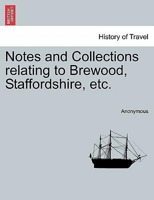 Notes and Collections Relating to Brewood, Staffordshire, Etc.