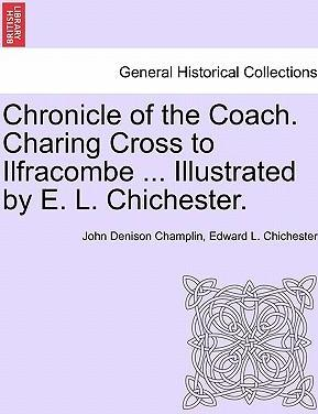 Chronicle of the Coach. Charing Cross to Ilfracombe ... Illustrated by E. L. Chichester.