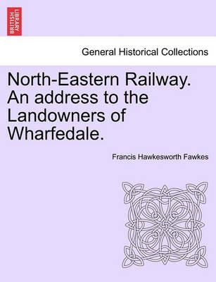 North-Eastern Railway. an Address to the Landowners of Wharfedale.