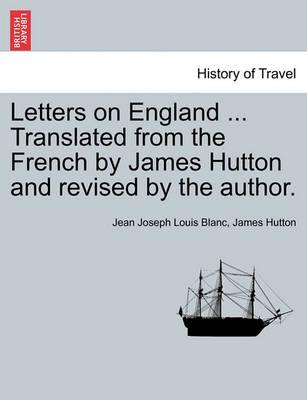 Letters on England ... Translated from the French by James Hutton and Revised by the Author.