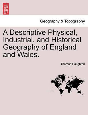 A Descriptive Physical, Industrial, and Historical Geography of England and Wales.